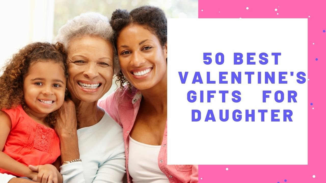 best valentines gifts for daughters