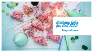 top ideas of birthday gifts for her