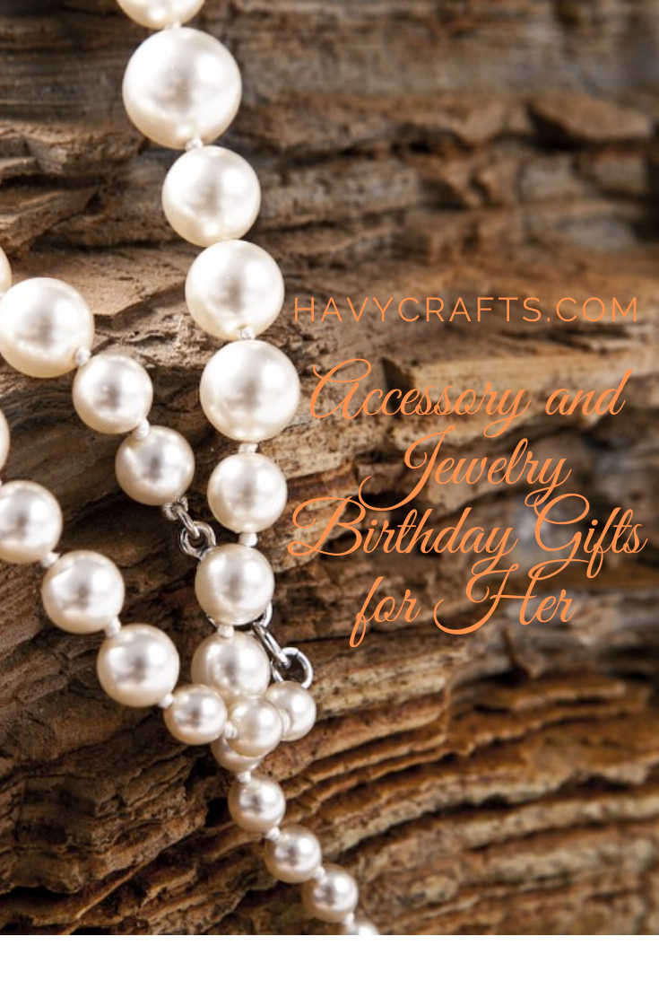 Accessory and Jewelry Birthday Gifts for Her